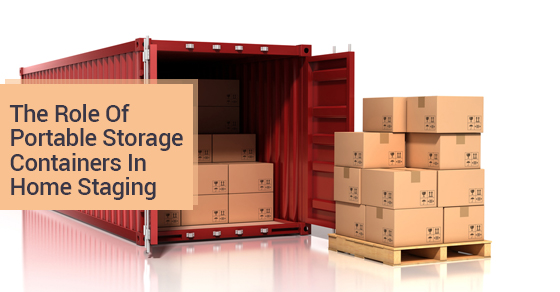 The Role Of Portable Storage Containers In Home Staging