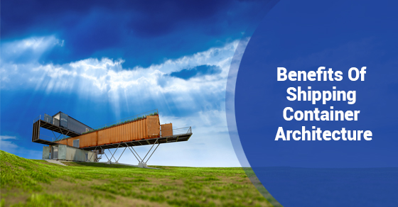 Benefits Of Shipping Container Architecture