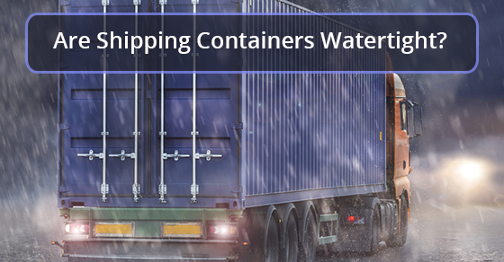 Are Shipping Containers Watertight?