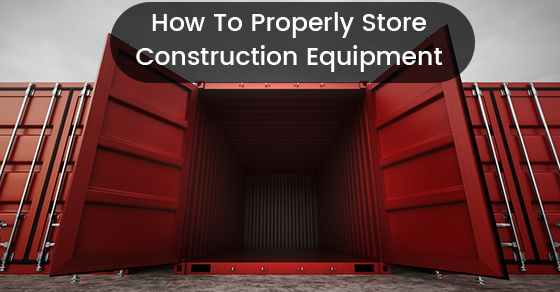 How To Properly Store Construction Equipment