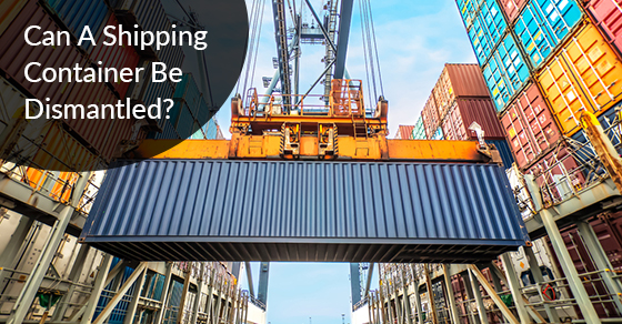 Can A Shipping Container Be Dismantled?
