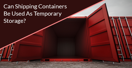 Can Shipping Containers Be Used As Temporary Storage?