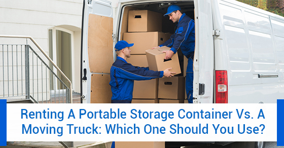 Renting A Portable Storage Container Vs. A Moving Truck: Which One Should You Use?