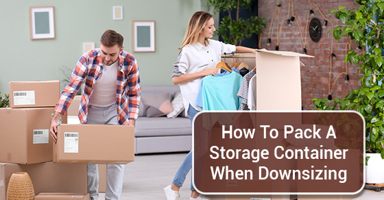 How To Pack A Storage Container When Downsizing