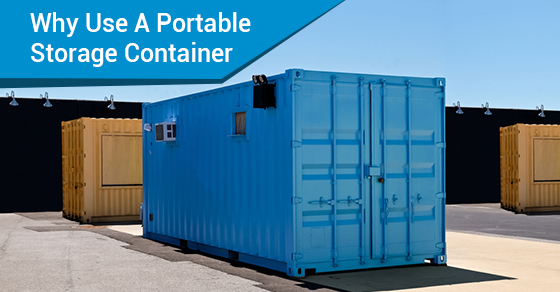 Why Use A Portable Storage Container