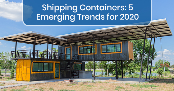 Shipping Containers: 5 Emerging Trends for 2020
