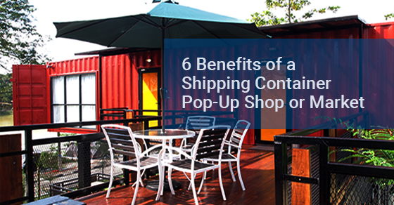 6 Benefits of a Shipping Container Pop-Up Shop or Market