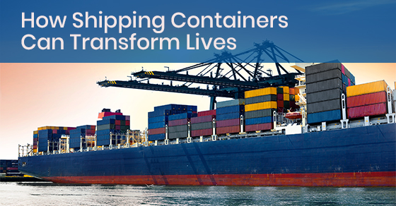 How Shipping Containers Can Transform Lives