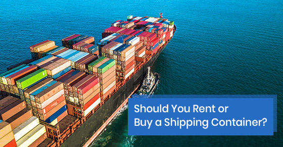 Should you rent or buy a shipping container?