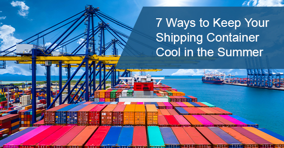 Tips to keep your shipping container cool in the summer