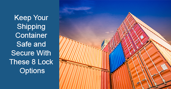 Best lock options to keep your shipping container safe and secure